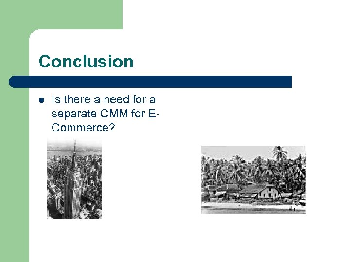 Conclusion l Is there a need for a separate CMM for ECommerce?