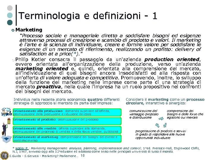 """Terminologia e definizioni - 1 ¢ Marketing """"Processo sociale e manageriale diretto a soddisfare"""