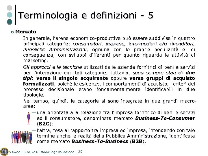 Terminologia e definizioni - 5 ¢ Mercato In generale, l'arena economico-produttiva può essere suddivisa