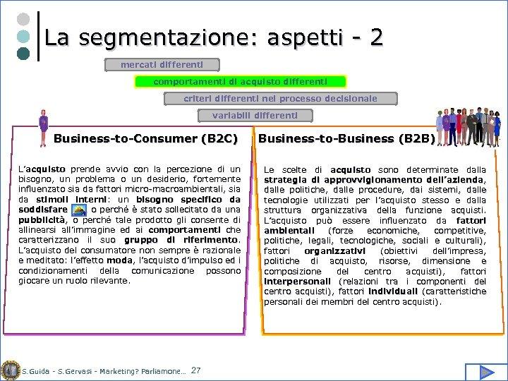La segmentazione: aspetti - 2 mercati differenti comportamenti di acquisto differenti criteri differenti nel