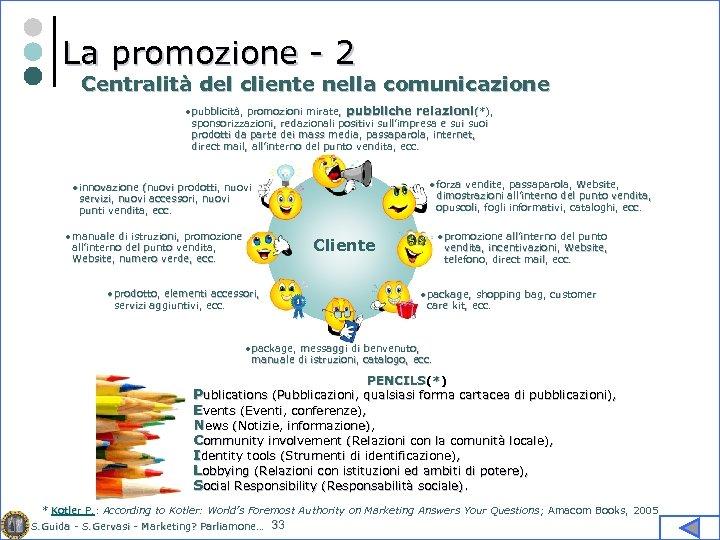 La promozione - 2 Centralità del cliente nella comunicazione • pubblicità, promozioni mirate, pubbliche