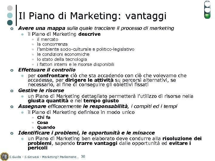 Il Piano di Marketing: vantaggi ¢ Avere una mappa sulla quale tracciare il processo