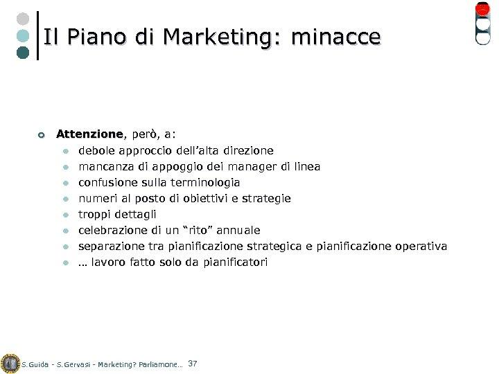 Il Piano di Marketing: minacce ¢ Attenzione, però, a: l debole approccio dell'alta direzione
