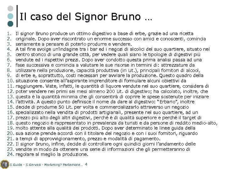 Il caso del Signor Bruno … 1. Il signor Bruno produce un ottimo digestivo