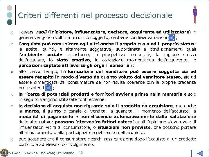 Criteri differenti nel processo decisionale ¢ i diversi ruoli (iniziatore, influenzatore, decisore, acquirente ed
