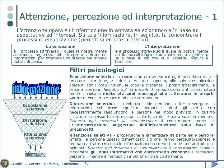 Attenzione, percezione ed interpretazione - 1 L'attenzione opera sull'informazione in entrata selezionandola in base