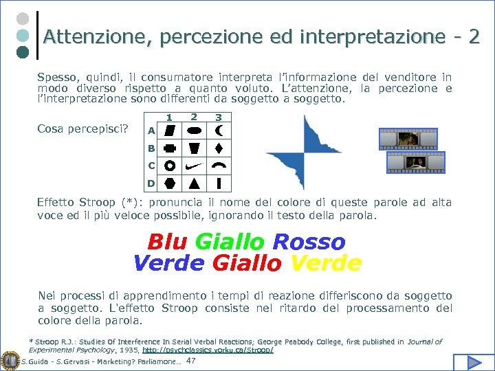 Attenzione, percezione ed interpretazione - 2 Spesso, quindi, il consumatore interpreta l'informazione del venditore