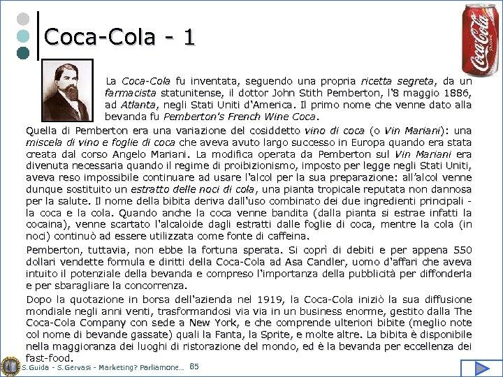 Coca-Cola - 1 La Coca-Cola fu inventata, seguendo una propria ricetta segreta, da un
