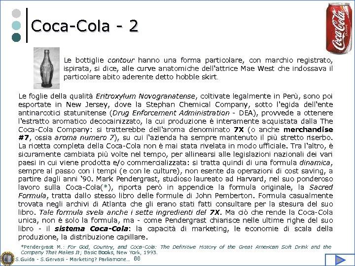 Coca-Cola - 2 Le bottiglie contour hanno una forma particolare, con marchio registrato, ispirata,