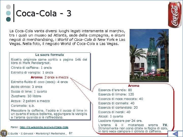 Coca-Cola - 3 La Coca-Cola vanta diversi luoghi legati interamente al marchio, tra i