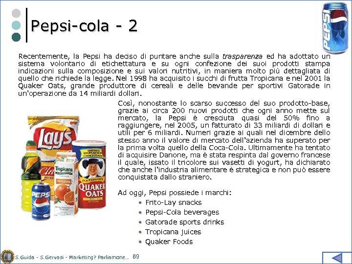 Pepsi-cola - 2 Recentemente, la Pepsi ha deciso di puntare anche sulla trasparenza ed
