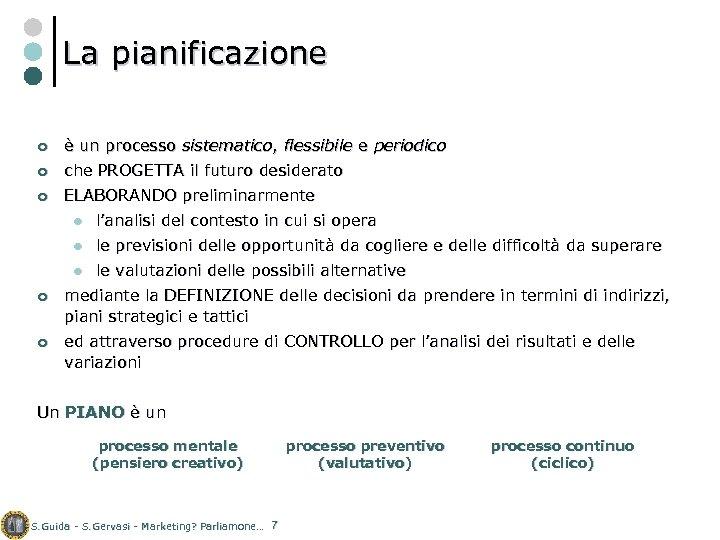 La pianificazione ¢ è un processo sistematico, flessibile e periodico ¢ che PROGETTA il