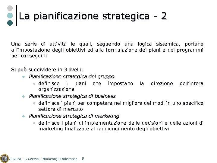 La pianificazione strategica - 2 Una serie di attività le quali, seguendo una logica