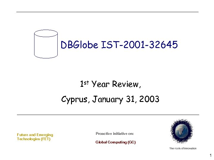 DBGlobe IST-2001 -32645 1 st Year Review, Cyprus, January 31, 2003 Future and Emerging