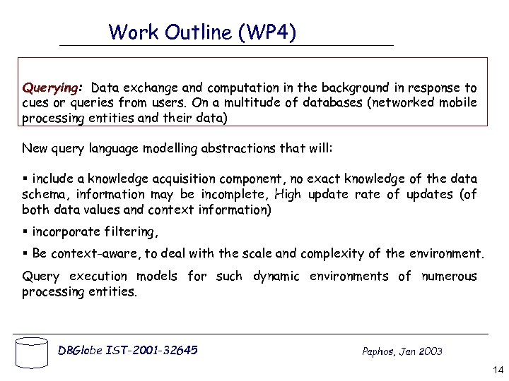 Work Outline (WP 4) Querying: Data exchange and computation in the background in response