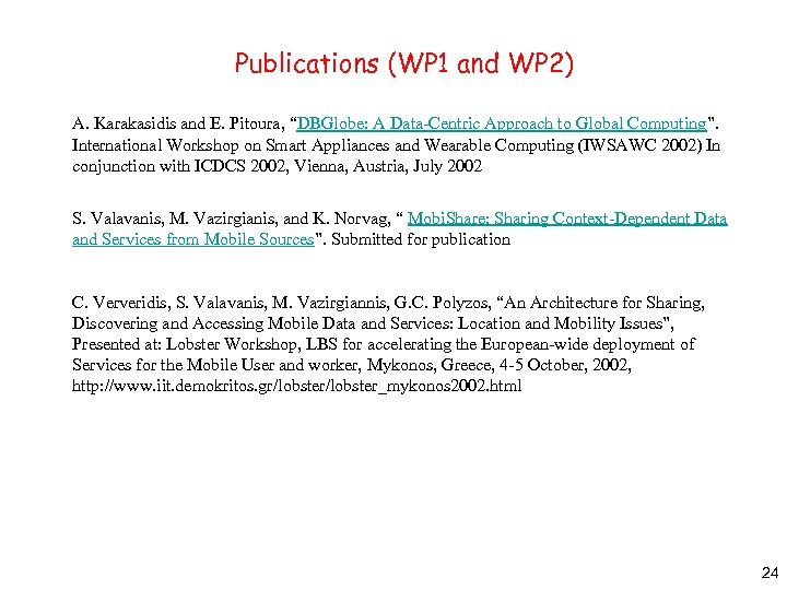 "Publications (WP 1 and WP 2) A. Karakasidis and E. Pitoura, ""DBGlobe: A Data-Centric"
