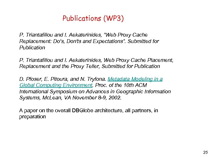 """Publications (WP 3) P. Triantafillou and I. Aekaterinides, """"Web Proxy Cache Replacement: Do's, Don'ts"""
