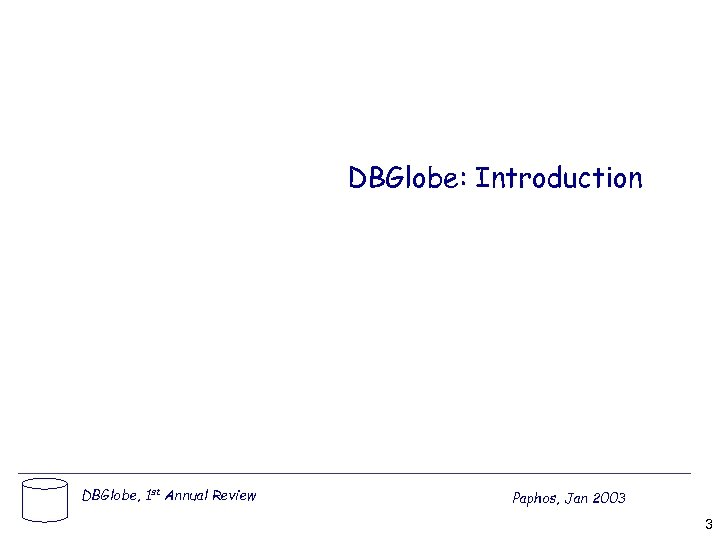 DBGlobe: Introduction DBGlobe, 1 st Annual Review Paphos, Jan 2003 3