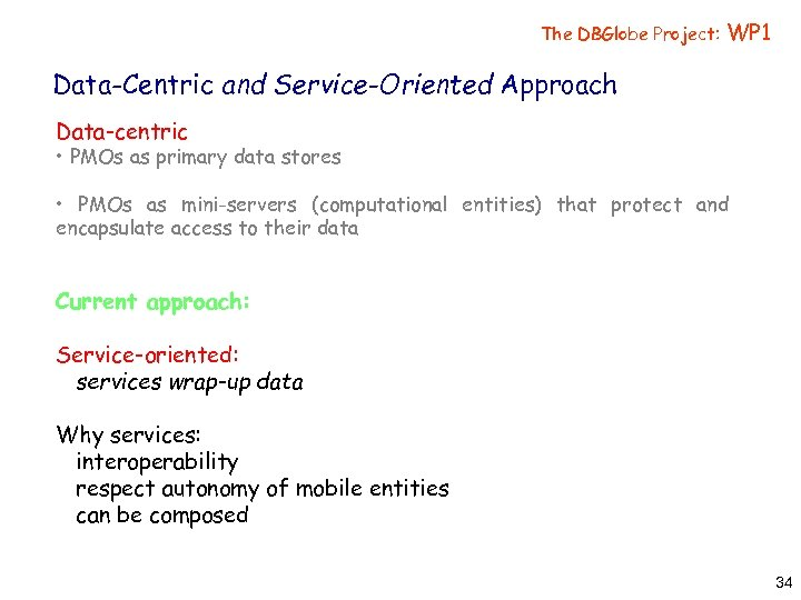 The DBGlobe Project: WP 1 Data-Centric and Service-Oriented Approach Data-centric • PMOs as primary