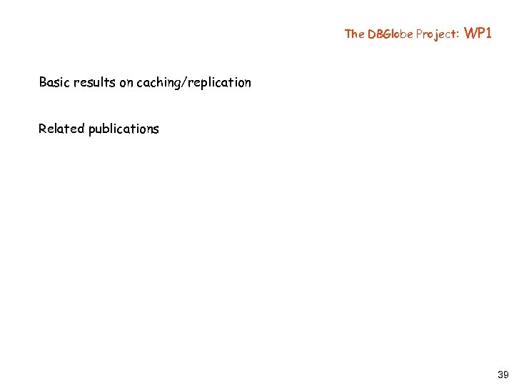 The DBGlobe Project: WP 1 Basic results on caching/replication Related publications 39