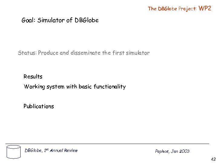 The DBGlobe Project: WP 2 Goal: Simulator of DBGlobe Status: Produce and disseminate the