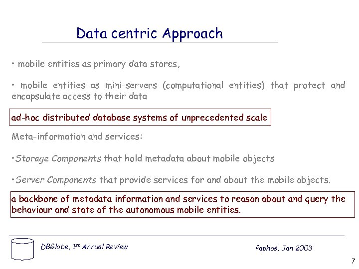 Data centric Approach • mobile entities as primary data stores, • mobile entities as