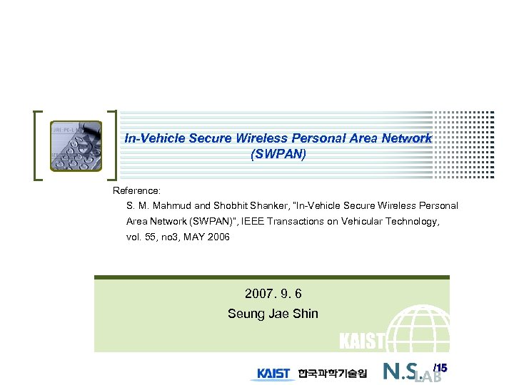 In-Vehicle Secure Wireless Personal Area Network (SWPAN) Reference: S. M. Mahmud and Shobhit Shanker,