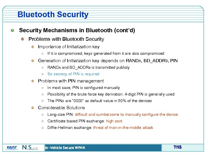 Bluetooth Security Mechanisms in Bluetooth (cont'd) Problems with Bluetooth Security Importance of Initialization key