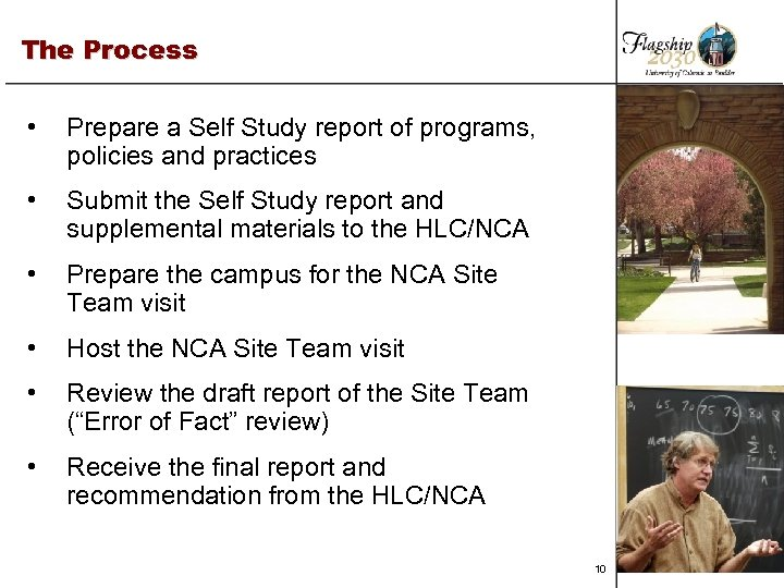 The Process • Prepare a Self Study report of programs, policies and practices •