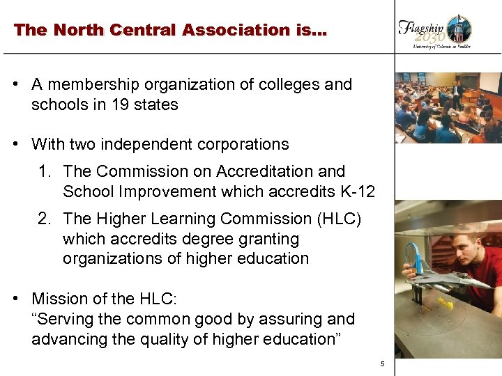 The North Central Association is… • A membership organization of colleges and schools in