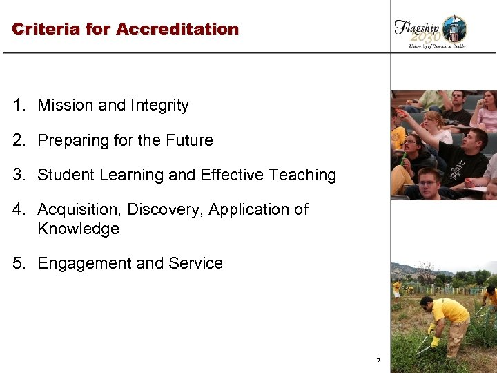 Criteria for Accreditation 1. Mission and Integrity 2. Preparing for the Future 3. Student