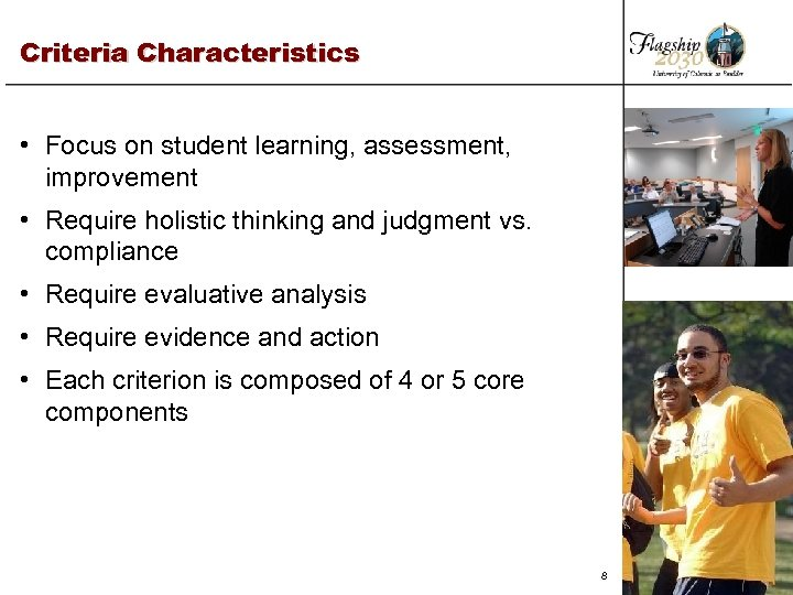 Criteria Characteristics • Focus on student learning, assessment, improvement • Require holistic thinking and
