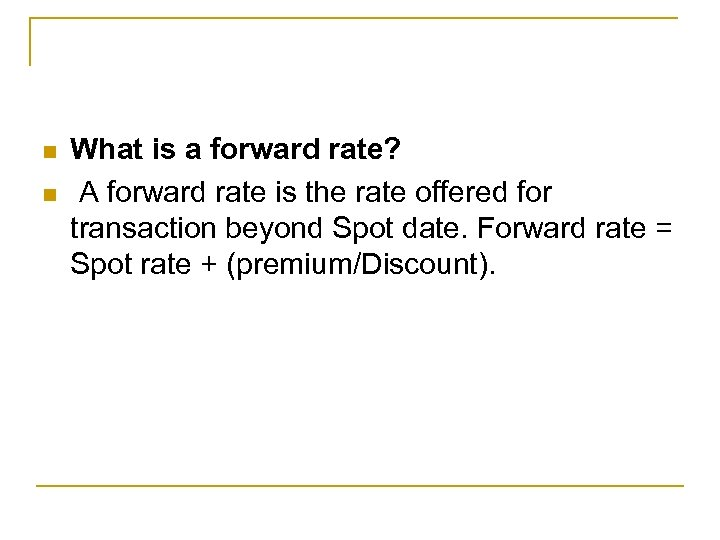 n n What is a forward rate? A forward rate is the rate offered