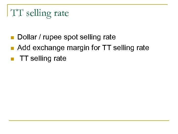 TT selling rate n n n Dollar / rupee spot selling rate Add exchange