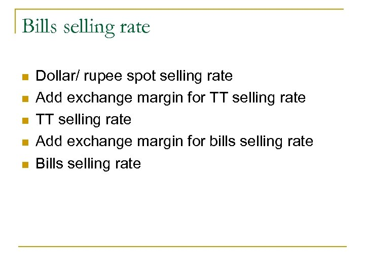 Bills selling rate n n n Dollar/ rupee spot selling rate Add exchange margin