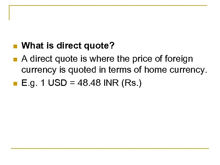 n n n What is direct quote? A direct quote is where the price