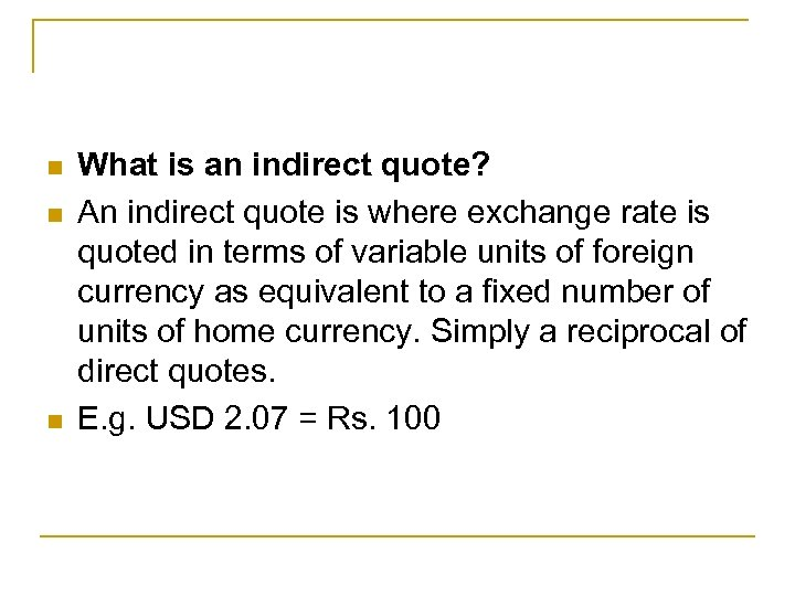 n n n What is an indirect quote? An indirect quote is where exchange