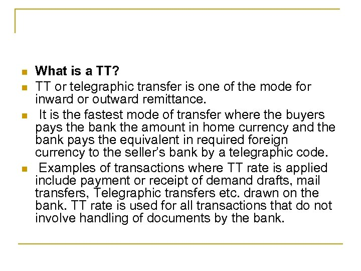 n n What is a TT? TT or telegraphic transfer is one of the