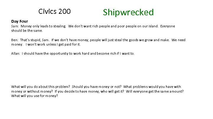 Civics 200 Shipwrecked Day Four Sam: Money only leads to stealing. We don't want