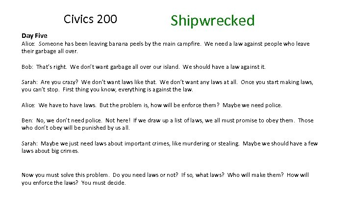 Civics 200 Shipwrecked Day Five Alice: Someone has been leaving banana peels by the
