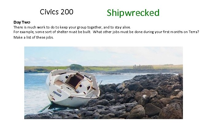 Civics 200 Day Two Shipwrecked There is much work to do to keep your