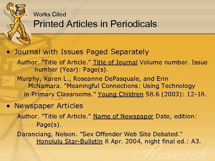 Works Cited Printed Articles in Periodicals • Journal with Issues Paged Separately Author.