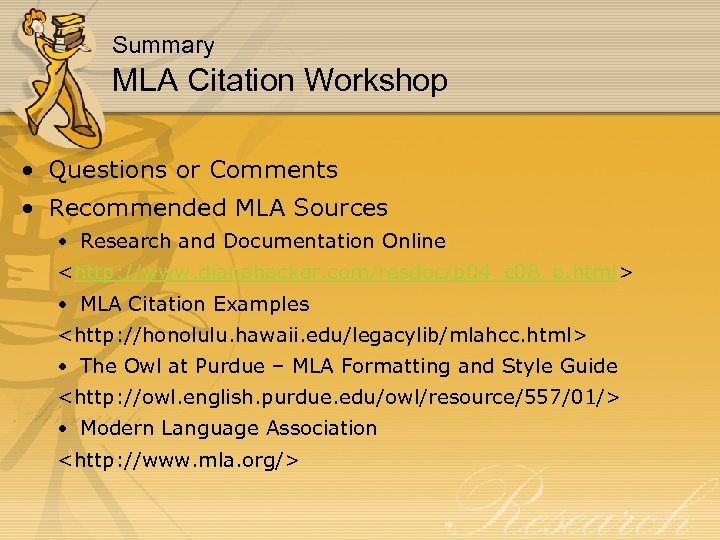 Summary MLA Citation Workshop • Questions or Comments • Recommended MLA Sources • Research
