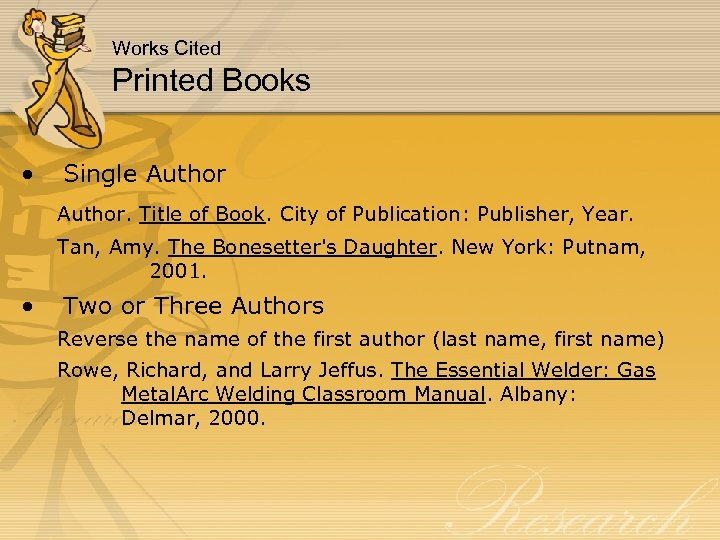 Works Cited Printed Books • Single Author. Title of Book. City of Publication: Publisher,