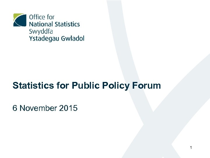 Statistics for Public Policy Forum 6 November 2015 1