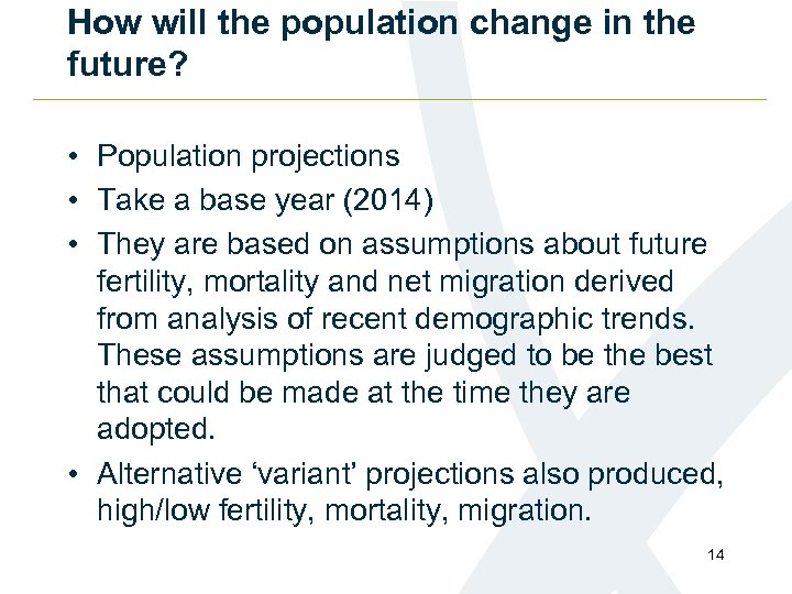 How will the population change in the future? • Population projections • Take a