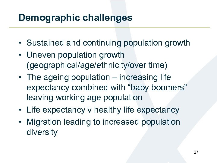 Demographic challenges • Sustained and continuing population growth • Uneven population growth (geographical/age/ethnicity/over time)