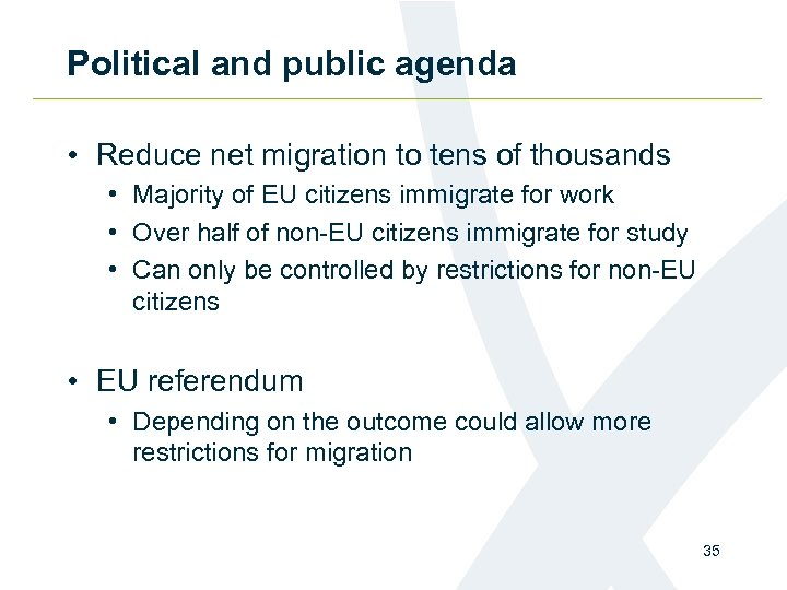 Political and public agenda • Reduce net migration to tens of thousands • Majority