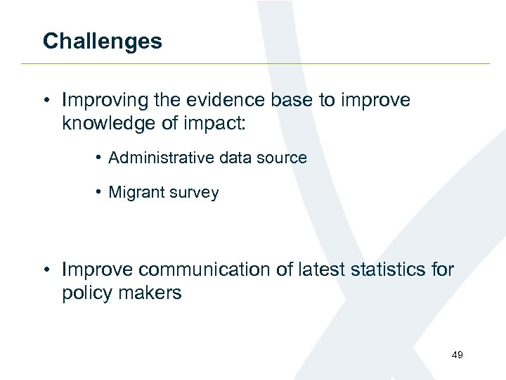 Challenges • Improving the evidence base to improve knowledge of impact: • Administrative data