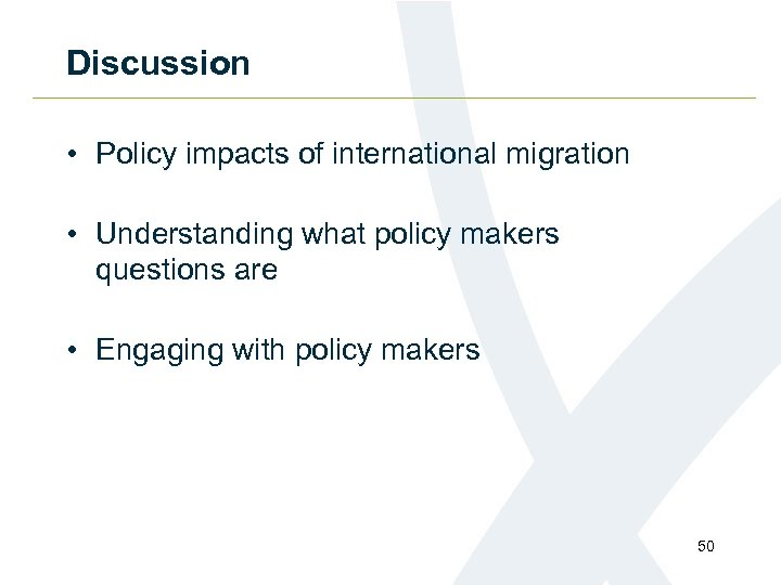 Discussion • Policy impacts of international migration • Understanding what policy makers questions are